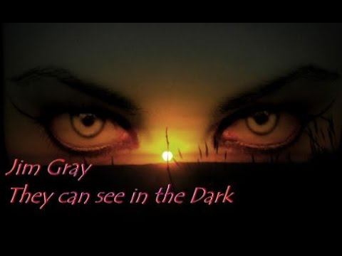 Jim Gray - They can see in the dark